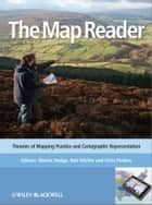 The Map Reader - Theories of Mapping Practice and Cartographic Representation ebook by Martin Dodge, Rob Kitchin, Chris Perkins