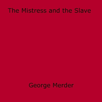 The Mistress and the Slave ebook by George Merder