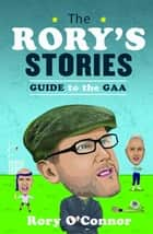 The Rory's Stories Guide to the GAA ebook by Rory O'Connor