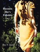 Because She's Possible - Part I ebook by May H. Dalton