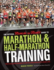 The Official Rock 'n' Roll Guide to Marathon & Half-Marathon Training - Tips, Tools, and Training to Get You from Sign-Up to Finish Line ebook by Mario Fraioli,Kara Goucher