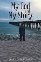 My God and My Story ebook by David Wilson