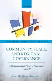 Community, Scale, and Regional Governance - A Postfunctionalist Theory of Governance, Volume II ebook by Liesbet Hooghe,Gary Marks