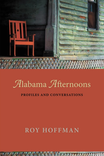 Alabama Afternoons - Profiles and Conversations ebook by Roy Hoffman