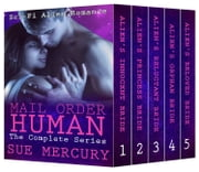 Mail Order Human (Sci-Fi Alien Romance) - The Complete Series ebook by Sue Mercury, Sue Lyndon