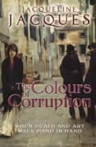 The Colours of Corruption ebook by Jacqueline Jacques