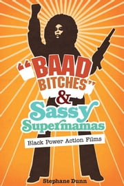 """Baad Bitches"" and Sassy Supermamas - Black Power Action Films ebook by Stephane Dunn"
