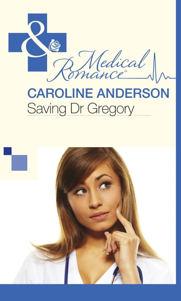 Saving Dr Gregory (Mills & Boon Medical) ebook by Caroline Anderson