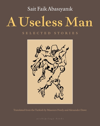 A Useless Man - Selected Stories ebook by Sait Faik Abasiyanik