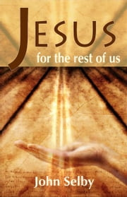 Jesus for the Rest of Us ebook by John Selby