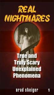 Real Nightmares (Book 1) - True and Truly Scary Unexplained Phenomena ebook by Brad Steiger