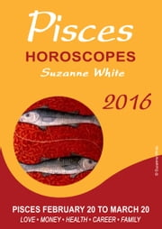 Pisces Horoscopes Suzanne White 2016 ebook by Suzanne White