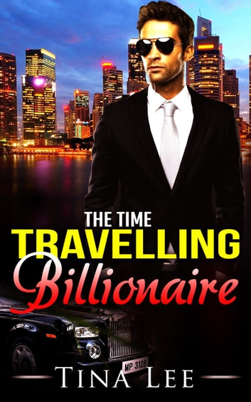 The Time Travelling Billionaire ebook by Tina Lee