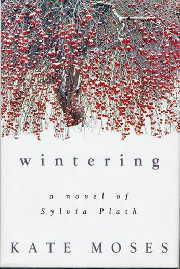 Wintering - A Novel of Sylvia Plath ebook by Kate Moses