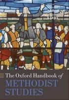 The Oxford Handbook of Methodist Studies ebook by William J. Abraham,James E. Kirby