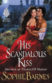 His Scandalous Kiss - Secrets at Thorncliff Manor ebook by Sophie Barnes