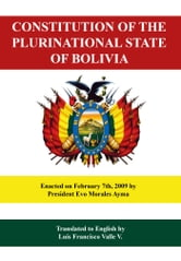 Constitution of the Plurinational State of Bolivia - Enacted on February 2009 by President Evo Morales Ayma ebook by Luis Francisco Valle