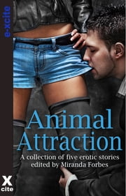 Animal Attraction - A collection of five erotic stories ebook by Lucy Felthouse,Sommer Marsden,Mary Borsellino,Landon Dixon,Elizabeth Coldwell,Miranda Forbes