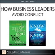 How Business Leaders Avoid Conflict (Collection) ebook by Michael Roberto