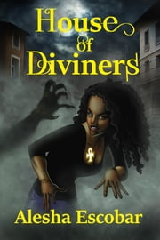 House of Diviners (The Diviners #1) ebook by Alesha Escobar