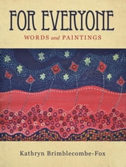 For Everyone - Words and Paintings ebook by Kathryn Brimblecombe-Fox