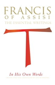 Francis of Assisi in His Own Words - The Essential Writings ebook by Jon M. Sweeney