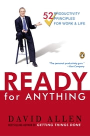 Ready for Anything - 52 Productivity Principles for Getting Things Done ebook by David Allen