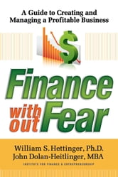 Finance Without Fear - A Guide to Creating and Managing a Profitable Business ebook by John Dolan-Heitlinger,William S. Hettinger