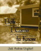 How I Come to Know ebook by Jack Urquhart