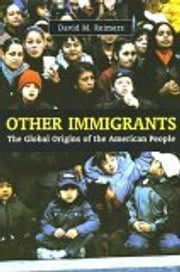 Other Immigrants - The Global Origins of the American People ebook by David Reimers