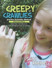 Creepy Crawlies and the Scientific Method - More Than 100 Hands-On Science Experiments for Children ebook by Sally Kneidel