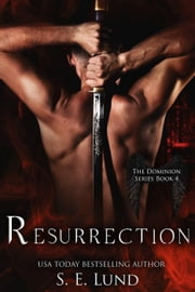 Resurrection - The Dominion Series, #4 ebook by S. E. Lund