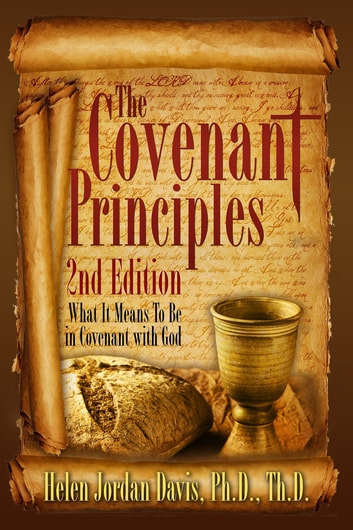 The Covenant Principles 2nd Edition: What it Means To Be In Covenant With God ebook by Helen Jordan Davis