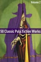 50 Classic Pulp Fiction Works: Volume Two ebook by Edgar Rice Burroughs