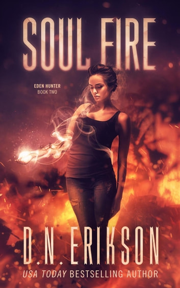 Soul Fire - The Eden Hunter Trilogy, #2 ebook by D.N. Erikson
