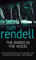 The Babes In The Wood - (A Wexford Case) ebook by Ruth Rendell