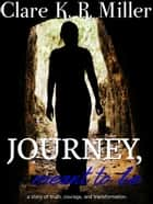 Journey, Meant to Be ebook by Clare K. R. Miller