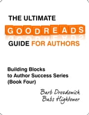 The Ultimate Goodreads Guide for Authors ebook by Barb Drozdowich,Babs Hightower