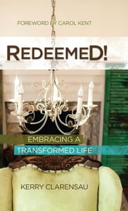 Redeemed!: Embracing a Transformed Life ebook by Clarensau, Kerry