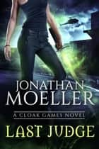 Cloak Games: Last Judge ebook by Jonathan Moeller