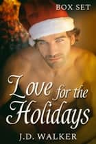 Love for the Holidays Box Set ebook by J.D. Walker