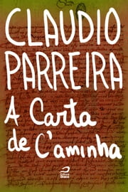 A carta de C'aminha ebook by Claudio Parreira