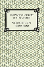 The Power of Sympathy and The Coquette ebook by William Hill, Hannah Brown, Foster