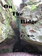 On The Ridge ebook by C.C. Wills