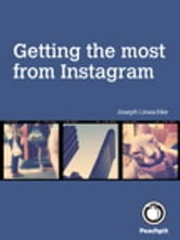 Getting the Most from Instagram ebook by Joseph Linaschke