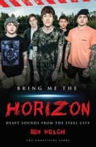 Bring Me the Horizon - Heavy Sounds from Steel City ebook by Ben Welch
