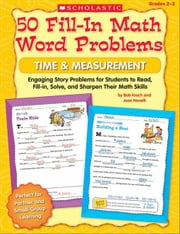 50 Fill-in Math Word Problems: Time & Measurement: Engaging Story Problems for Students to Read, Fill-in, Solve, and Sharpen Their Math Skills ebook by Krech, Bob