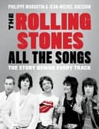Rolling Stones All the Songs - The Story Behind Every Track ebook by Philippe Margotin, Jean-Michel Guesdon