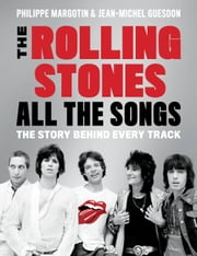 Rolling Stones All the Songs - The Story Behind Every Track ebook by Philippe Margotin,Jean-Michel Guesdon