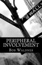 Peripheral Involvement ebook by Bob Waldner